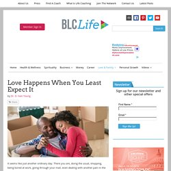Love Happens When You Least Expect It - BLCLife