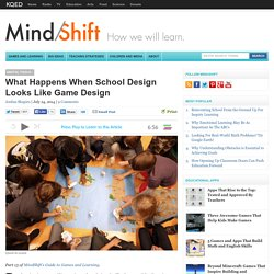 What Happens When School Design Looks Like Game Design
