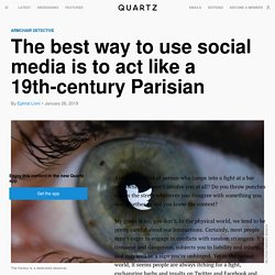 Be happier on social media by acting like a 19th-century Parisian