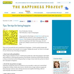 The Happiness Project: Tips: Ten tips for being happier.