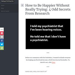How to Be Happier Without Really Trying: 4 Odd Secrets From Research
