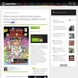 Peta's comic book for kids shows mom happily stabbing a rabbit on the cover - Kansas City Pets