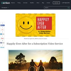 Happily-Ever-After for a Subscription Video Service