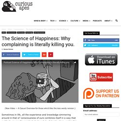 The Science of Happiness: Why complaining is literally killing you.