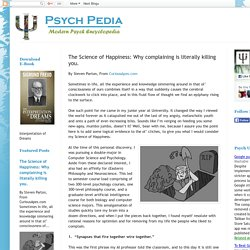 Psych Pedia: The Science of Happiness: Why complaining is literally killing you.