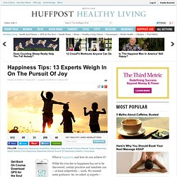 Happiness Tips: 13 Experts Weigh In On The Pursuit Of Joy