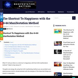 The Shortcut To Happiness with the 4x44 Manifestation Method -