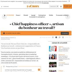 «Chief happiness officer», artisan du bonheur au travail? - La Croix