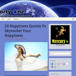 20 Happiness Quotes To Skyrocket Your Happiness