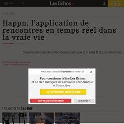 Happn, l'application de rencontres en temps réel dans la vraie vie - Les Echos