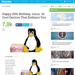 Happy 20th Birthday, Linux: 10 Cool Devices That Embrace You