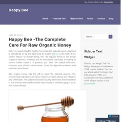 Happy Bee -The Complete Care For Raw Organic Honey