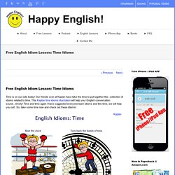 Happy English – Free English Idiom Lesson: Time Idioms