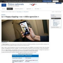 Le «Happy slapping» ou «vidéo-agression» / Dossiers / Actualités - Police nationale - Ministère de l'Intérieur