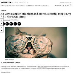 50 Ways Happy And Successful Successful People Live On Their Own Terms