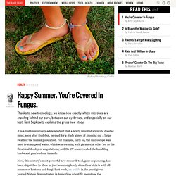 Happy Summer. You're Covered in Fungus.