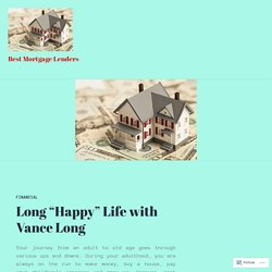 "Long ""Happy"" Life with Vance Long – Best Mortgage Lenders"