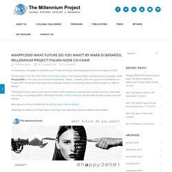#happy2050! What future do you want? by Mara Di Berardo, Millennium Project Italian Node co-chair – The Millennium Project