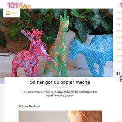 » Så här gör du papier maché – 101 idéer