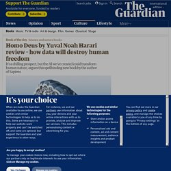 Homo Deus by Yuval Noah Harari review – how data will destroy human freedom