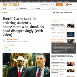 Sheriff Clarke sued for ordering student's harassment who shook his head disapprovingly (with video)