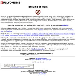 Bully OnLine: Tim Field shares his unique insight into workplace bullying, a cause of stress and ill health and the basis of harassment, discrimination, prejudice, abuse and violence