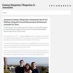 Attorney Cortney Shegerian Comments On $7.65 Million Chipotle Sexual Harassment Settlement Awarded to Teen ~ Cortney Shegerian