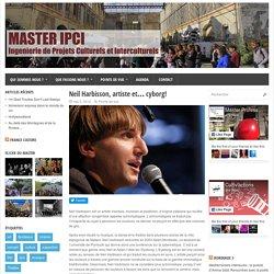 Neil Harbisson, artiste et... cyborg! - Master IPCIMaster IPCI