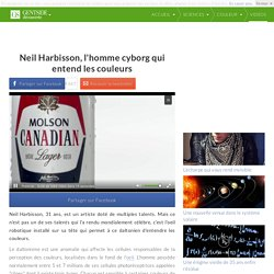 Neil Harbisson, l'homme cyborg qui entend les couleurs