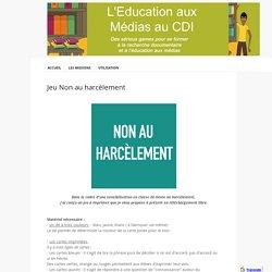 Jeu Non au harcèlement - L'Education aux Médias au CDI