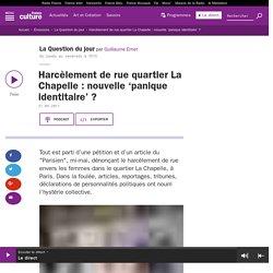 Harcèlement de rue quartier La Chapelle : nouvelle 'panique identitaire' ?