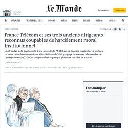 France Télécom et ses trois anciens dirigeants reconnus coupables de harcèlement moral institutionnel