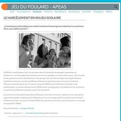 LE HARCÈLEMENT EN MILIEU SCOLAIRE – Association APEAS – JEUDUFOULARD.com