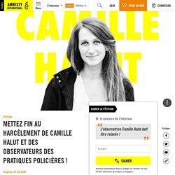 Mettez fin au harcèlement de Camille Halut et des observateurs des pratiques policières !