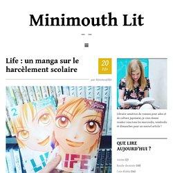 Life : un manga sur le harcèlement scolaire – Minimouth Lit