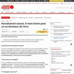 Harcèlement sexuel. 9 mois ferme pour un ex-directeur de l'Inra