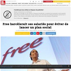 Free harcèlerait ses salariés pour éviter de lancer un plan social
