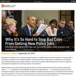Why It's So Hard to Stop Bad Cops From Getting New Police Jobs