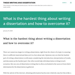 What is the hardest thing about writing a dissertation and how to overcome it?