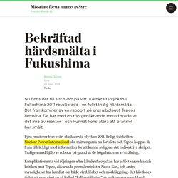 Bekräftad härdsmälta i Fukushima - Syre - grönt nyhetsmagasin