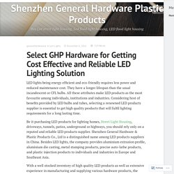 Select GHP Hardware for Getting Cost Effective and Reliable LED Lighting Solution – Shenzhen General Hardware Plastic Products