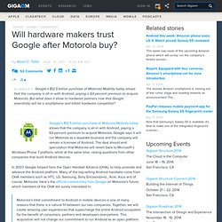 Will hardware makers trust Google after Motorola buy? — Mobile Technology News