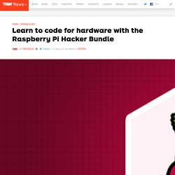 Learn to code for hardware: the Raspberry Pi Hacker Bundle