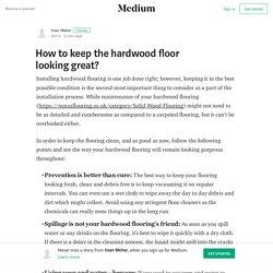 How to keep the hardwood floor looking great? – Irsan Mehar