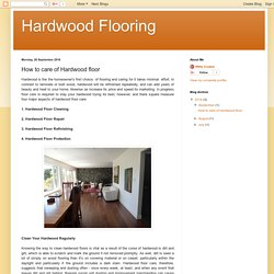 Hardwood Flooring: How to care of Hardwood floor