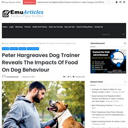Peter Hargreaves Dog Trainer Reveals The Impacts Of Food On Dogs