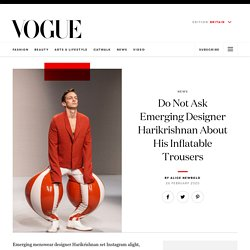 Do Not Ask Emerging Designer Harikrishnan About His Inflatable Latex Trousers