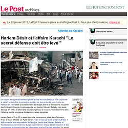 """Harlem Désir et l'affaire Karachi """"Le secret défense doit être l"""