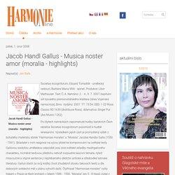 časopis Harmonie - Jacob Handl Gallus - Musica noster amor (moralia - highlights)