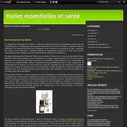 Théorie et huiles essentielles - Harmonisation du… - Harmonisation de la… - Harmonisation du Feu - Huiles essentielles… - Huiles essentielles… - Le blog des huiles essentielles et de l'aromathérapie